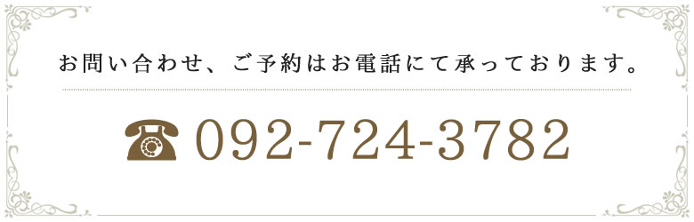 お問い合わせ、ご予約はお電話にて承っております。tel:092-724-3782